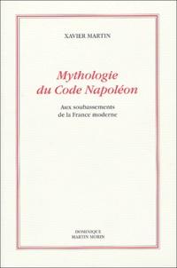 Xavier Martin - Mythologie du Code Napoléon - Aux soubassements de la France moderne.