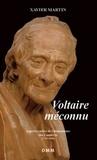 Xavier Martin - Voltaire méconnu - Aspects cachés de l'humanisme des Lumières (1750-1800).