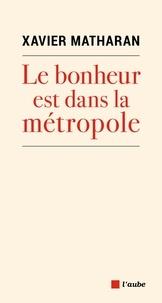 Téléchargements de livres électroniques en pdf Le bonheur est dans la métropole par Xavier Matharan (Litterature Francaise) RTF ePub PDB 9782815935067