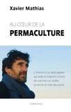 Xavier Mathias - Au coeur de la permaculture - L'histoire d'un petit paysan qui avait la migraine a force de marcher sur la tête, la sienne et celle des autres.