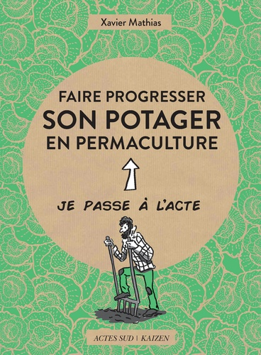 Xavier Mathias - Faire progresser son potager en permaculture.