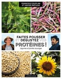 Xavier Mathias et François Couplan - Faites pousser et dégustez vos protéines !.