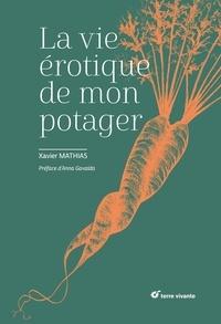 Xavier Mathias - La vie érotique de mon potager.