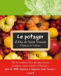 Xavier Mathias et Alix de Saint Venant - Le potager d'Alix de Saint Venant au Château de Valmer - Comment cultiver mille et une plantes classiques ou insolites.