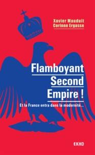 Xavier Mauduit et Corinne Ergasse - Flamboyant Second Empire ! - Et la France entra dans la modernité....