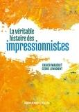 Xavier Mauduit et Cédric Lemagnent - La véritable histoire des impressionnistes.
