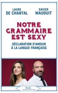 Notre grammaire est sexy - Déclaration d'amour à la langue française.