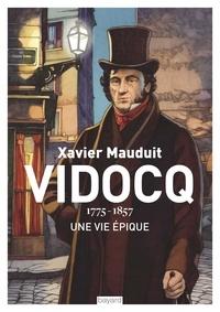 Xavier Mauduit - Vidocq, une vie épique.
