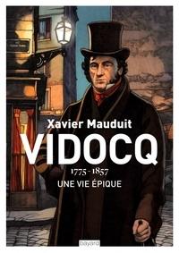 Xavier Mauduit - Vidocq - 1775-1857, Une vie épique.