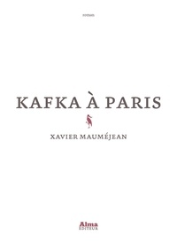 Xavier Mauméjean - Kafka à Paris.