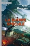 Xavier Mauméjean - La guerre spéciale.
