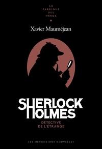 Xavier Mauméjean - Sherlock Holmes - Détective de l'étrange - DÉTECTIVE DE L'ÉTRANGE.