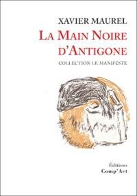 Xavier Maurel - La Main Noire d'Antigone.