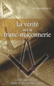 Xavier Michaud - La vérité sur la franc-maçonnerie.