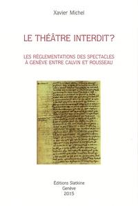 Xavier Michel - Le théâtre interdit ? - Les réglementations des spectacles à Genève entre Calvin et Rousseau.