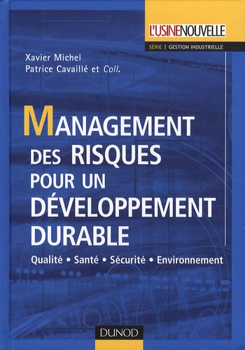 Xavier Michel et Patrice Cavaillé - Management des risques pour un développement durable - Qualité-Santé-Sécurité-Environnement.