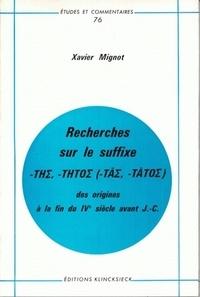 Xavier Mignot - Recherches sur le suffixe -ths, -thtos (-tas, -tatos) - Des origines à la fin du IVe siècle avant J-C..