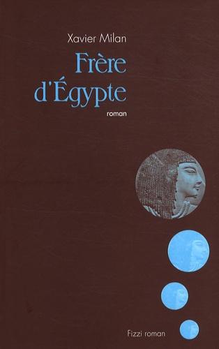 Xavier Milan - Frère d'Egypte.