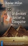 Xavier Milan - Le dernier secret de Cléopâtre.