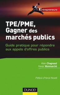 Xavier Monmarché et Alain Chagnaud - TPE-PME, gagner des marchés publics - Guide pratique pour répondre aux appels d'offres publics.