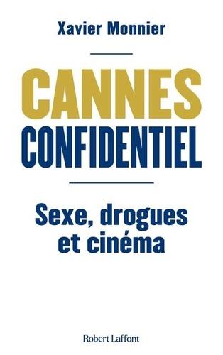 Cannes confidentiel. Sexe, drogues et cinéma