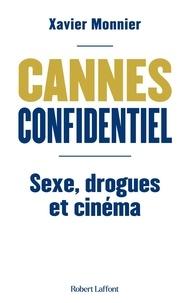Xavier Monnier - Cannes confidentiel - Sexe, drogues et cinéma.