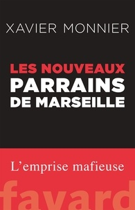 Xavier Monnier - Les nouveaux parrains de Marseille.