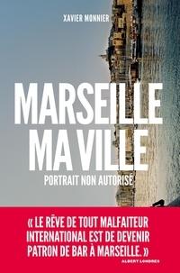 Xavier Monnier - Marseille, ma ville - Portrait non autorisé.