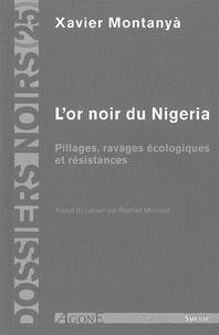 Xavier Montanyà - L'or noir du Nigeria - Pillages, ravages écologique et résistances.