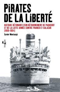 Xavier Montanyà - Pirates de la liberté - Histoire détonante d'un détournement de paquebot et de la lutte armée contre Franco et Salazar (1960-1964).
