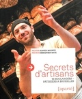 Xavier Mouffe et Sébastien Bate - Secrets d'artisans - 50 boulangers pâtissiers à Bruxelles.