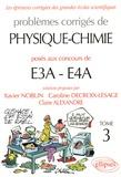 Xavier Noblin et Caroline Decroix-Lesage - Problèmes corrigés de Physique-Chimie posés aux concours de E3A-E4A - Tome 3.