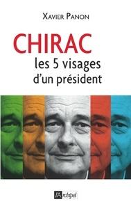 Xavier Panon - Chirac, le président aux 5 visages.