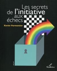 Xavier Parmentier - Les secrets de l'initiative aux échecs.