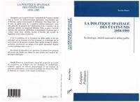 Xavier Pasco - La politique spatiale des États-Unis, 1958-1995 - Technologie, intérêt national et débat public.
