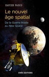 Xavier Pasco - Le nouvel âge spatial - De la Guerre froide au New Space.