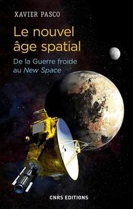Xavier Pasco - Le nouvel âge spatial. De la Guerre froide au New Space.