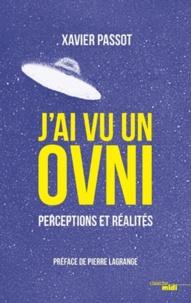 """(2018) """"J'AI VU UN OVNI Perceptions et Réalités"""" de Xavier PASSOT, ancien directeur du Geipan - Page 3 9782749152301-200x303-1"""