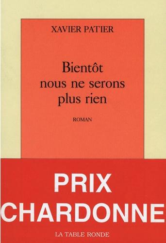 Xavier Patier - Bientôt nous ne serons plus rien.