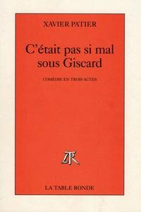 Xavier Patier - C'était pas si mal sous Giscard - Comédie en trois actes.