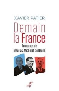 Xavier Patier - Demain la France - Tombeaux de Mauriac, Michelet et de Gaulle.