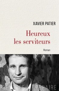 Xavier Patier - Heureux les serviteurs.