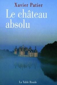 Xavier Patier - Le château absolu.