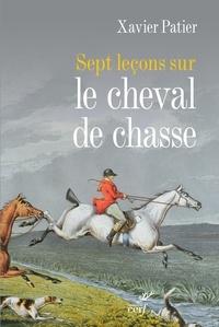 Xavier Patier - Sept leçons sur le cheval de chasse.