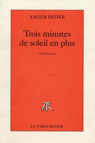 Xavier Patier - Trois minutes de soleil en plus.