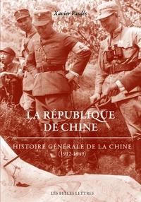 Xavier Paulès - La République de Chine - Histoire générale de la Chine (1912-1949).