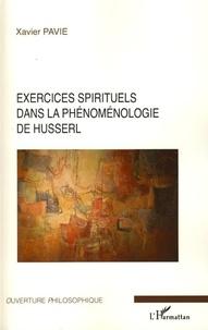 Xavier Pavie - Exercices spirituels dans la phénoménologie de Husserl.