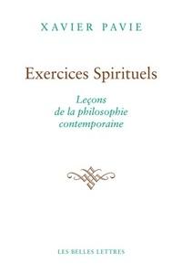 Xavier Pavie - Exercices spirituels - Leçons de la philosophie contemporaine.