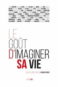 Xavier Pavie - Le goût d'imaginer sa vie - Quarante penseurs contemporains à l'épreuve de l'imagination.
