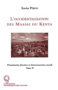 Xavier Péron - L'occidentalisation des Maasaï du Kenya - Privatisation foncière et destruction sociale chez les Maasaï du Kenya.